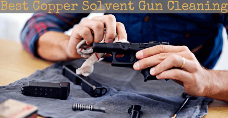 Best Copper Solvent Gun Cleaning