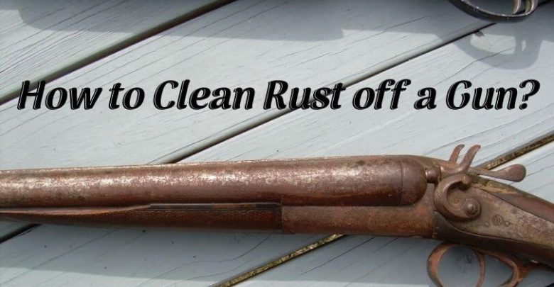 How to Clean Rust off a Gun