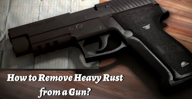 Remove Heavy Rust from a Gun