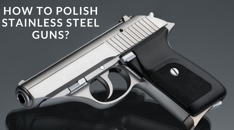 How to polish stainless steel guns_