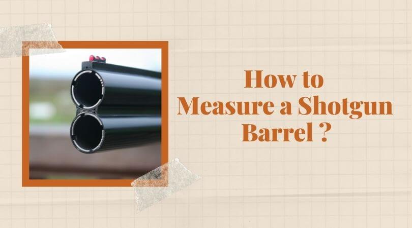 How to Measure a Shotgun Barrel _
