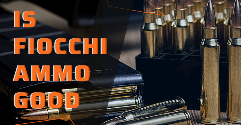 is fiocchi ammo good