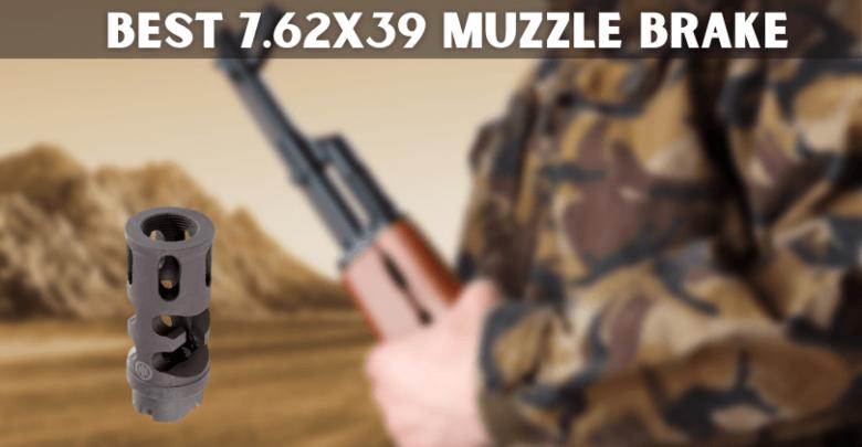 Best 7.62x39 Muzzle Brake